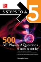 5 Steps to a 5: 500 AP Physics 2 Questions to Know by Test Day ebook by Christopher Bruhn