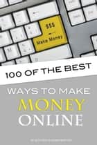 100 of the Best Ways to Make Money Online ebook by Alex Trost/Vadim Kravetsky