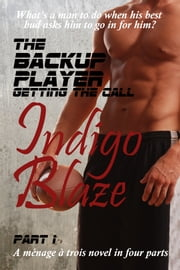 The Backup Player Part I - Getting the Call ebook by Indigo Blaze