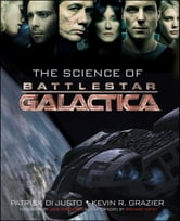 The Science of Battlestar Galactica ebook by Patrick Di Justo,Kevin Grazier