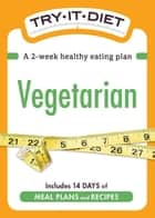 Try-It Diet: Vegetarian - A two-week healthy eating plan ebook by Adams Media
