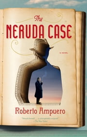 The Neruda Case - A Novel ebook by Roberto Ampuero