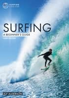 Surfing: A Beginner's Guide ebook by Alf Alderson