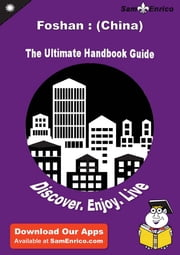 Ultimate Handbook Guide to Foshan : (China) Travel Guide - Ultimate Handbook Guide to Foshan : (China) Travel Guide ebook by Joey Tate