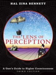 The Lens of Perception - A User's Guide to Higher Consciousness ebook by Hal Zina Bennett