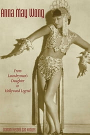 Anna May Wong - From Laundryman's Daughter to Hollywood Legend ebook by Graham Russell Gao Hodges 郝吉思