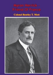 Myron Herrick - Friend Of France ebook by Colonel T. Bentley Mott