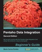 Pentaho Data Integration Beginner's Guide, Second Edition ebook by María Carina Roldán