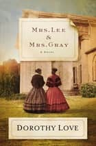 Mrs. Lee and Mrs. Gray - A Novel ebook by Dorothy Love