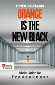 Orange Is the New Black - Mein Jahr im Frauenknast ebook by Piper Kerman