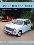 BMC 1100 and 1300 - An Enthusiast's Guide ebook by James Taylor