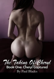 The Taking of Cheryl, Book One: Cheryl Captured ebook by Paul Blades