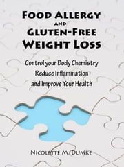 Food Allergy and Gluten-Free Weight Loss: Control Your Body Chemistry, Reduce Inflammation and Improve Your Health ebook by Dumke, Nicolette Marie