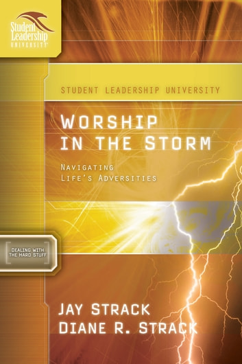 Worship in the Storm - Navigating Life's Adversities ebook by Jay Strack,Diane Strack