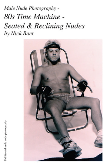 Male Nude Photography- 80s Time Machine - Seated & Reclining Nudes ebook by Nick Baer