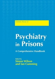 Psychiatry in Prisons - A Comprehensive Handbook ebook by Janet Parrott, Ceri Evans, Charles Scott,...