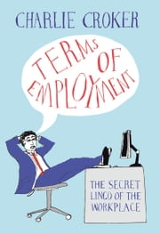 Terms of Employment - The secret lingo of the workplace ebook by Charlie Croker