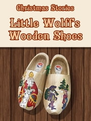 Little Wolff's Wooden Shoes ebook by Christmas Stories