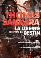 La liberté contre le destin ebook by Bruno Jaffré, Thomas Sankara