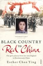Black Country to Red China - One girl's story from war-torn England to Revolutionary China ebook by Esther Cheo Ying Ying