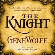 The Knight - Book One of The Wizard Knight audiobook by Gene Wolfe