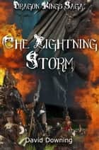 Dragon Kings Saga: The Lightning Storm (Book 1) ebook by David Downing