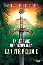 La Légende des Templiers - La Cité perdue - Tome 8 ebook by Pierre SZCZECINER, Paul CHRISTOPHER