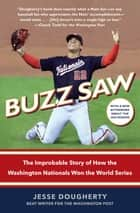 Buzz Saw - The Improbable Story of How the Washington Nationals Won the World Series ebook by Jesse Dougherty