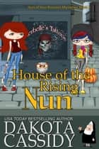 House of The Rising Nun - Nun of Your Business Mysteries, #3 ebook by Dakota Cassidy