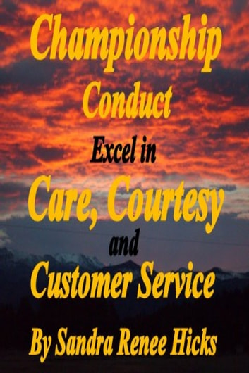 Championship Conduct: Excel in Care, Courtesy and Customer Service ebook by Sandra Renee Hicks