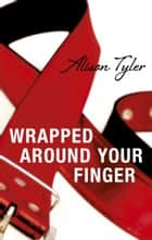 Wrapped Around Your Finger ebook by Alison Tyler