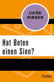 Hat Beten einen Sinn? ebook by Luise Rinser
