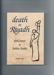Death in Riyadh - dark secrets in hidden Arabia ebook by Geoff Carter