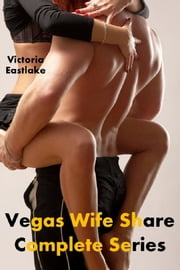 Vegas Wife Share: Complete Series ebook by Victoria Eastlake