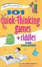 101 Quick Thinking Games and Riddles ebook by Allison Bartl
