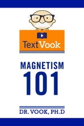 Magnetism 101: The TextVook ebook by Dr. Vook Ph.D