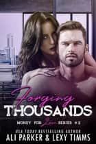 Forging Thousands - Money for Love, #2 ebook by Ali Parker, Lexy Timms