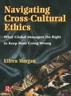 Navigating Cross-Cultural Ethics ebook by Eileen Morgan