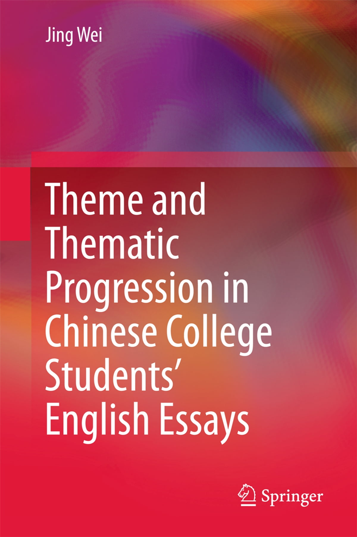 theme and thematic progression in chinese college students theme and thematic progression in chinese college students english essays ebook by jing wei 9789811002540 rakuten kobo