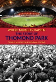 The Story of Thomond Park: Where Miracles Happen ebook by Charlie Mulqueen,Brendan O'Dowd