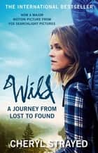 Wild - A Journey from Lost to Found eBook by Cheryl Strayed