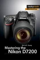 Mastering the Nikon D7200 ebook by Darrell Young