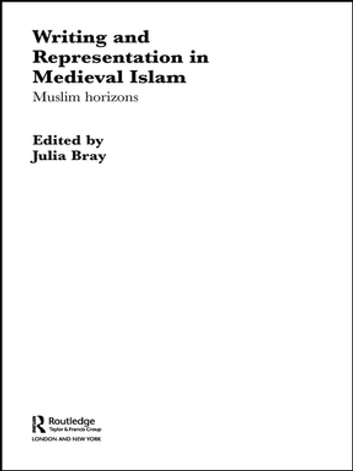 Writing and Representation in Medieval Islam - Muslim Horizons ebook by