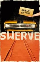 Swerve ebook by Phillip Gwynne