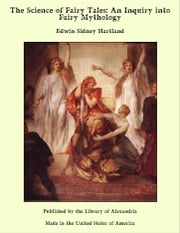 The Science of Fairy Tales: An Inquiry into Fairy Mythology ebook by Edwin Sidney Hartland