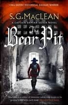 The Bear Pit - a twisting historical thriller from the award-winning author of The Seeker ebook by S.G. MacLean