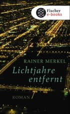 Lichtjahre entfernt - Roman ebook by Rainer Merkel