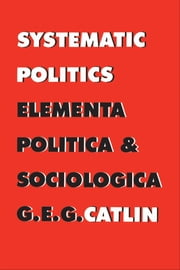 Systematic Politics ebook by George E. Gordon Catlin