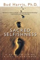 Sacred Selfishness ebook by Bud Harris, PhD