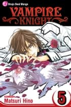 Vampire Knight, Vol. 5 ebook by Matsuri Hino, Matsuri Hino